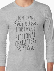 I don't want a boyfriend, I just want fictional characters to be real (black) Long Sleeve T-Shirt