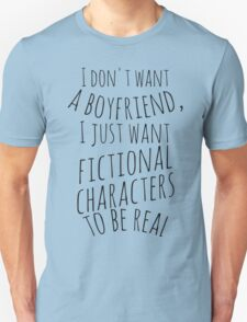 I don't want a boyfriend, I just want fictional characters to be real (black) T-Shirt