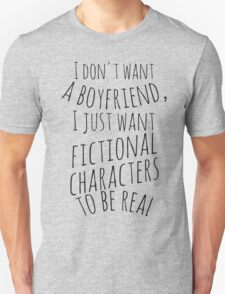 I don't want a boyfriend, I just want fictional characters to be real (black) Unisex T-Shirt