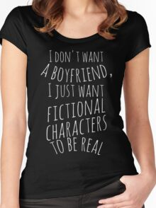 I don't want a boyfriend, I just want fictional characters to be real (white) Women's Fitted Scoop T-Shirt