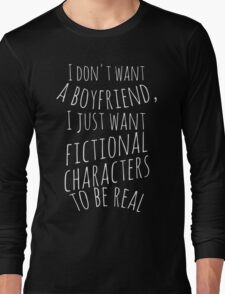 I don't want a boyfriend, I just want fictional characters to be real (white) Long Sleeve T-Shirt