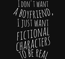 I don't want a boyfriend, I just want fictional characters to be real (white) Womens Fitted T-Shirt