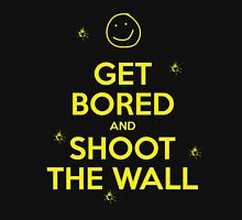 Get Bored & Shoot the Wall Unisex T-Shirt