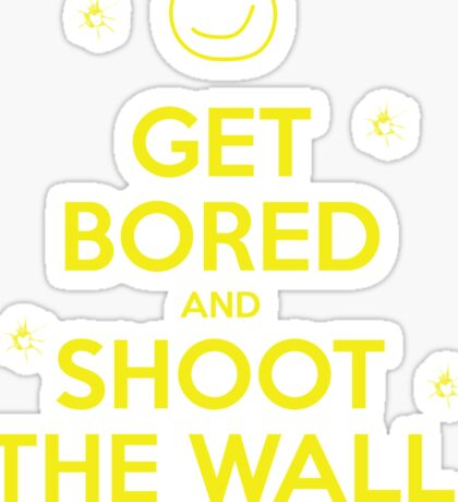 Get Bored & Shoot the Wall Sticker