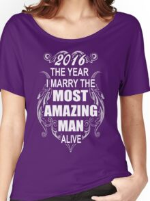 2016 the year i marry the most amazing man alive Women's Relaxed Fit T-Shirt