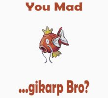 You Mad ...gikarp Bro? by Jbui555