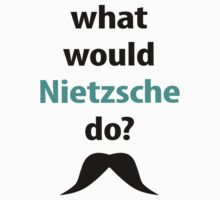 what would Nietzsche do? by emilylookshigh
