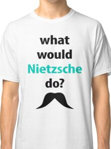 what would Nietzsche do? Classic T-Shirt