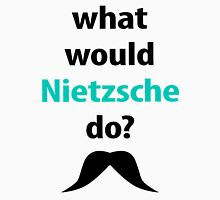 what would Nietzsche do? Unisex T-Shirt