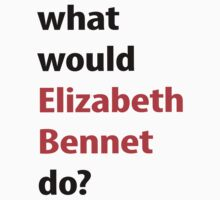 what would Elizabeth Bennet do? T-Shirt