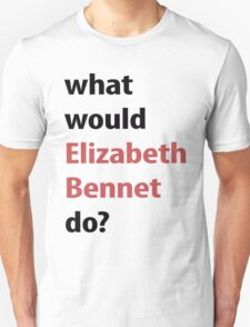 what would Elizabeth Bennet do? Unisex T-Shirt