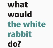 what would the white rabbit do? by emilylookshigh