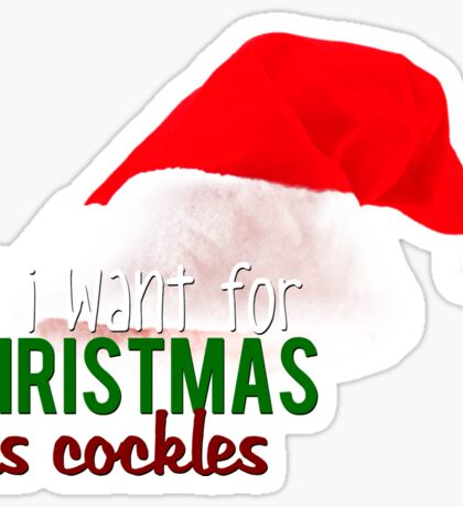 ALL I WANT FOR XMAS - COCKLES Sticker