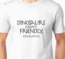 Dinosaurs aren't friendly. Unisex T-Shirt