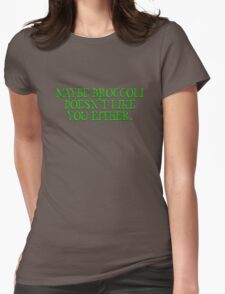 Maybe broccoli doesn't like you either Womens Fitted T-Shirt