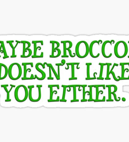 Maybe broccoli doesn't like you either Sticker