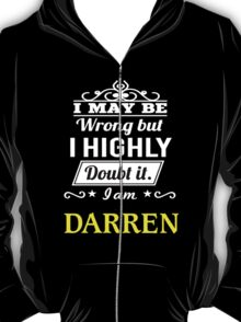 I May Be Wrong But I Highly Doubt It ,I Am DARREN  T-Shirt