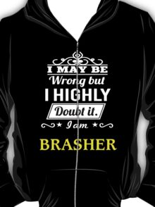 BRASHER I May Be Wrong But I Highly Doubt It I Am ,T Shirt, Hoodie, Hoodies, Year, Birthday  T-Shirt