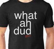 What Ah Dud? Unisex T-Shirt
