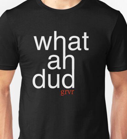 What Ah Dud? Unisex T-Shirt