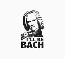 I'll be Bach! Mwahahah Unisex T-Shirt
