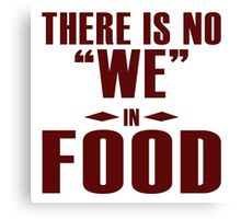 "There is no ""WE"" in ""FOOD"", I agree Canvas Print"