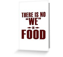"""There is no """"WE"""" in """"FOOD"""", I agree Greeting Card"""