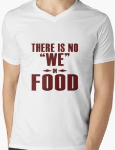 """There is no """"WE"""" in """"FOOD"""", I agree Mens V-Neck T-Shirt"""