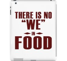 "There is no ""WE"" in ""FOOD"", I agree iPad Case/Skin"