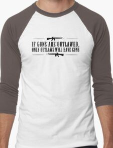 If guns are outlawed, only outlaws will have guns. Men's Baseball ¾ T-Shirt