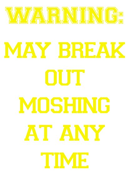 May Break Out Moshing at Any Time by Caitlin Dudley