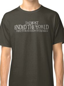 Almost Ended the World...Then I Took an Arrow to the Knee (v2) Classic T-Shirt