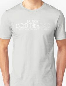 Almost Ended the World...Then I Took an Arrow to the Knee (v2) Unisex T-Shirt