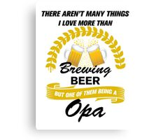 This Opa Loves Brewing Beer Canvas Print