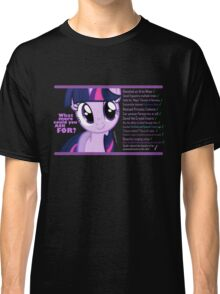 What else could anyone possibly ask for? (Twilight Sparkle) Classic T-Shirt