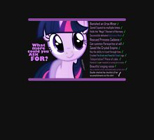 What else could anyone possibly ask for? (Twilight Sparkle) Unisex T-Shirt