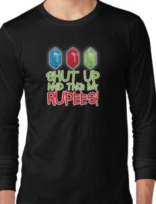 Shut up and take my Rupees! Long Sleeve T-Shirt