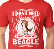 I JUST NEED MY BEAGLE Unisex T-Shirt
