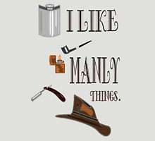 I Like Manly Things Unisex T-Shirt