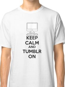 Keep calm and Tumblr on Classic T-Shirt