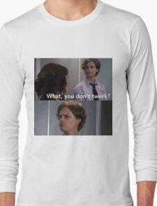 What, you don't twerk?  Long Sleeve T-Shirt