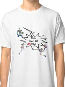 Bitch, Don't Kill My Vibe! Classic T-Shirt
