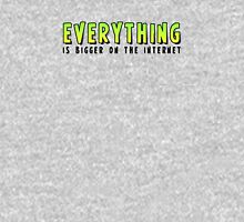 Everything is BIGGER on the Internet Unisex T-Shirt