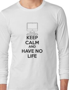 Keep calm and have no life Long Sleeve T-Shirt