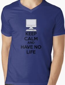 Keep calm and have no life Mens V-Neck T-Shirt