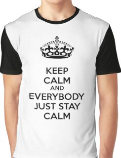 Keep calm and everybody just stay calm Graphic T-Shirt