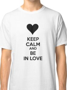 Keep calm and be in love Classic T-Shirt
