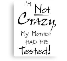 TBBT - I'm Not Crazy, My Mother Had Me Tested! Canvas Print