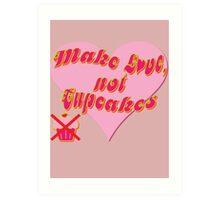 Make Love, Not Cupcakes Art Print