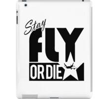 Stay Fly Or Die iPad Case/Skin